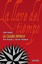 La Ciudad Infinita: La llave del tiempo, III (LITERATURA JUVENIL (a partir de 12 años) - La Llave del Tiempo nº 3)