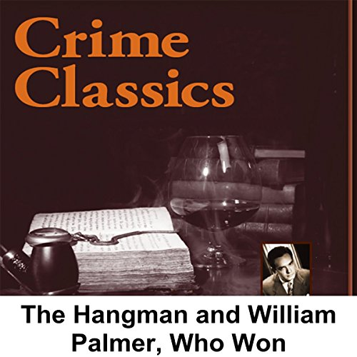 Crime Classics     The Hangman and William Palmer, Who Won              By:                                                                                                                                 Morton Fine,                                                                                        David Friedkin                               Narrated by:                                                                                                                                 Lou Merrill                      Length: 29 mins     Not rated yet     Overall 0.0