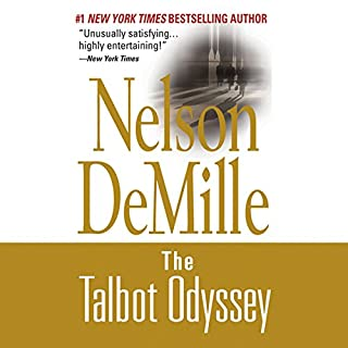 The Talbot Odyssey                   By:                                                                                                                                 Nelson DeMille                               Narrated by:                                                                                                                                 Scott Brick                      Length: 22 hrs and 54 mins     1,057 ratings     Overall 4.1