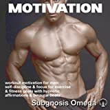 workout motivation for men: self-discipline & focus for exercise & fitness goals with hypnotic affirmations & binaural beats