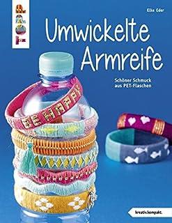 Umwickelte Armreife kreativ.kompakt.: Schöner Schmuck aus PET-Flaschen