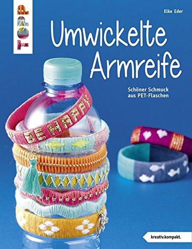 Umwickelte Armreife (kreativ.kompakt.): Schöner Schmuck aus PET-Flaschen