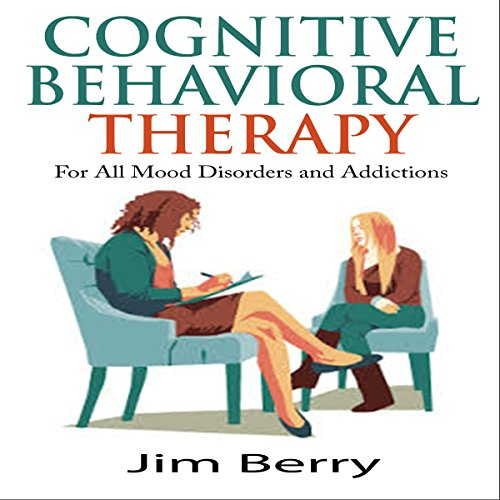 Cognitive Behavioral Therapy for All Mood Disorders and Addictions audiobook cover art