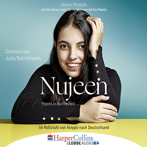 Nujeen: Flucht in die Freiheit: Im Rollstuhl von Aleppo nach Deutschland audiobook cover art