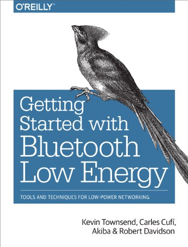 Getting Started with Bluetooth Low Energy: Tools and Techniques for Low-Power Networking (English Edition)