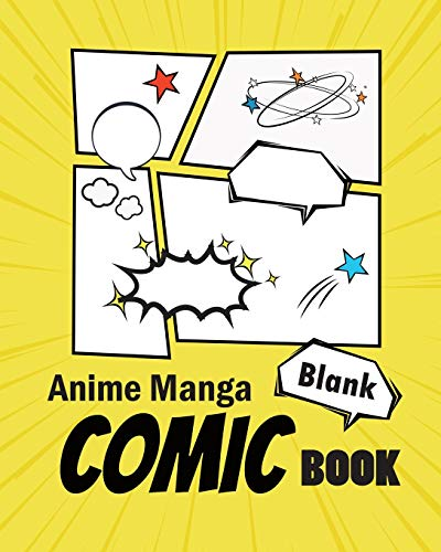 Anime Manga Blank Comic Book: Create Your Own Anime Manga Comics With This Comic Book Journal Notebook / With Text Boxes / Variety of Templates For ... / Large Big / For Kids / For Children