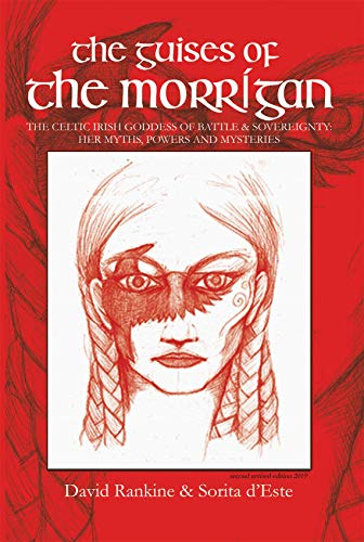 The Guises of the Morrigan: The Celtic Irish Goddess of Battle & Sovereignty: Her Myths, Powers and Mysteries (Celtic Gods and Goddesses)