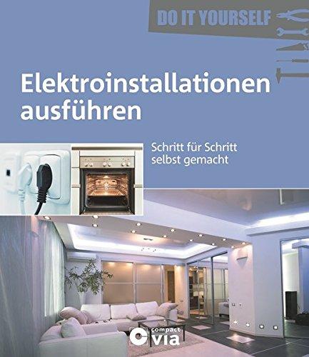 Elektroinstallationen ausführen (Do it yourself): Schritt für Schritt selbst gemacht