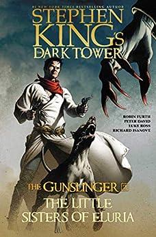 The Little Sisters of Eluria (Stephen King's The Dark Tower: The Gunslinger Book 2) by [Stephen King, Robin Furth, Peter David, Richard Isanove, Luke Ross]