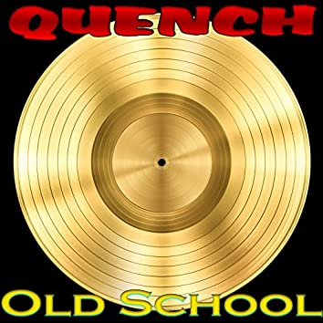 Quench Old Shool