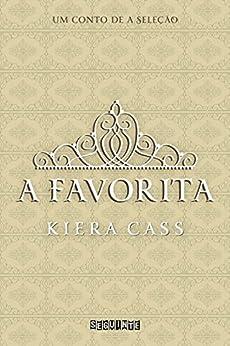 A favorita: Um conto de A Seleção (Portuguese Edition) by [Kiera Cass, Cristian Clemente]
