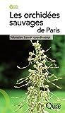 Les orchidées sauvages de Paris (Guide pratique)