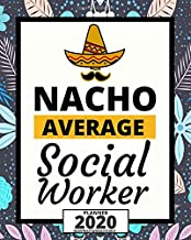 Nacho Average Social Worker: 2020 Planner For Social Workers, 1-Year Daily, Weekly And Monthly Organizer With Calendar, Appreciation Gift For Social Worker (8