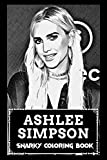 Snarky Coloring Book: Over 45+ Ashlee Simpson Inspired Designs That Will Lower You Fatigue, Blood Pressure and Reduce Activity of Stress Hormones