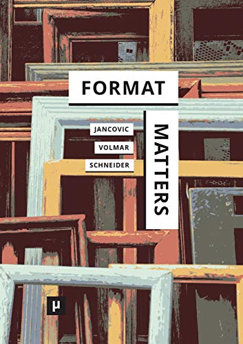 Format Matters: Standards, Practices, and Politics in Media Cultures