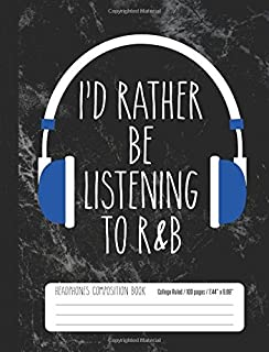 I'd Rather Be Listening To R&B Headphones Composition Book College Ruled 100 pag: Rhythm and Blues Music Student Notebook ...
