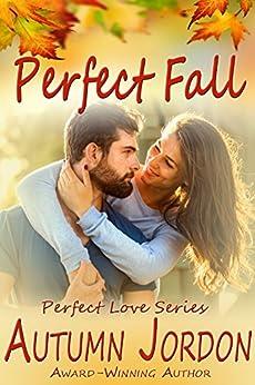 Perfect Fall (PERFECT LOVE SERIES): An Autumn Affair by [Autumn Jordon]