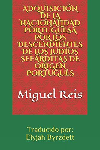 ADQUISICIÓN DE LA NACIONALIDAD PORTUGUESA POR LOS DESCENDIENTES DE LOS JUDÍOS SEFARDITAS DE ORIGEN PORTUGUÉS