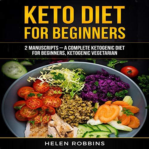 Keto Diet for Beginners: 2 Manuscripts - A Complete Ketogenic Diet for Beginners, Ketogenic Vegetarian audiobook cover art