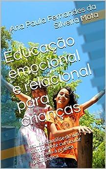 Educação emocional e relacional para crianças: estudo e análise de um componente curricular integrado à prática pedagógica por [Ana Paula Fernandes da Silveira Mota]