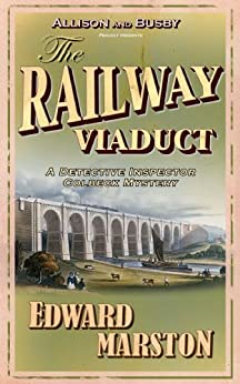 The Railway Viaduct: The bestselling Victorian mystery series (Railway Detective Book 3) by [Edward Marston]