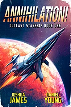 Annihilation! (Outcast Starship Book 1) by [Joshua James, Daniel Young]