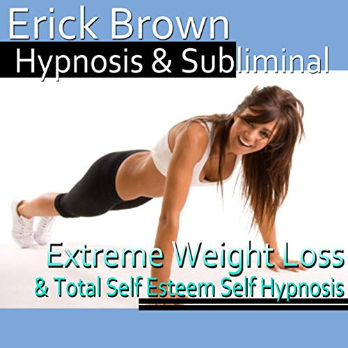 Extreme Weight Loss Hypnosis Audiobook By Erick Brown Hypnosis cover art