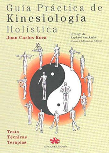 Guía Práctica de Kinesiología Holística: Tests Técnicas Terapias