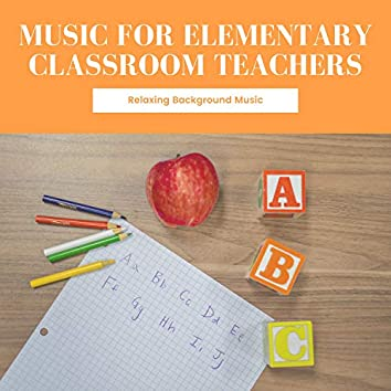 Music for Elementary Classroom Teachers - Relaxing Background Music