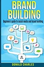 Brand Building: Beginners guide to social media and brand building (Facebook, Instagram, Twitter , Snapcha) (Volume 1)