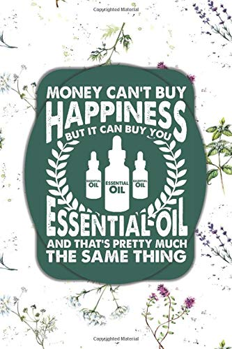Money Can't Buy Happiness, But It Can Buy You Essential Oil, And That's Pretty Much The Same Thing: A 120-Page Blank Lined Journal for Essential Oil ... Marketing Oily Business Builders (6