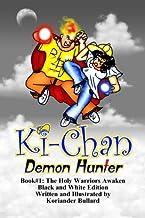 Ki-Chan: Demon Hunter: Black and White: Book #1: The Holy Warriors Awaken (Ki-Chan: Black and White) (Volume 1)