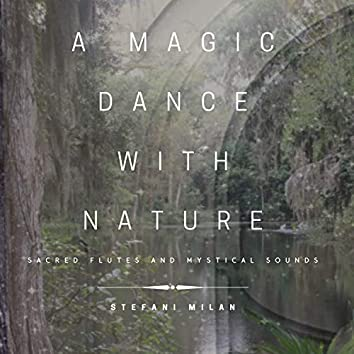 A Magic Dance with Nature : Sacred Flutes and Mystical Sounds