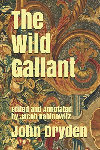 The Wild Gallant: Edited and Annotated by Jacob Rabinowitz (The Kraken Dryden, Band 1)