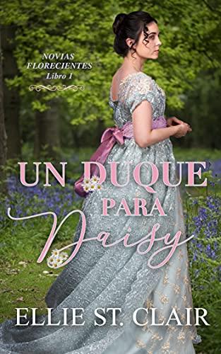 Un duque para Daisy (Novias Florecientes nº 1) de Ellie St. Clair