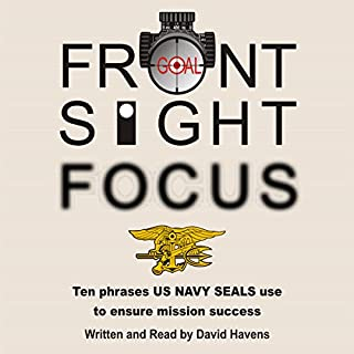 Front Sight Focus     Ten Phrases US Navy SEALs Use to Ensure Mission Success               By:                                                                                                                                 David Havens                               Narrated by:                                                                                                                                 David Havens                      Length: 2 hrs and 9 mins     245 ratings     Overall 4.7