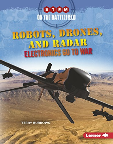Robots, Drones, and Radar: Electronics Go to War (Stem on the Battlefield)