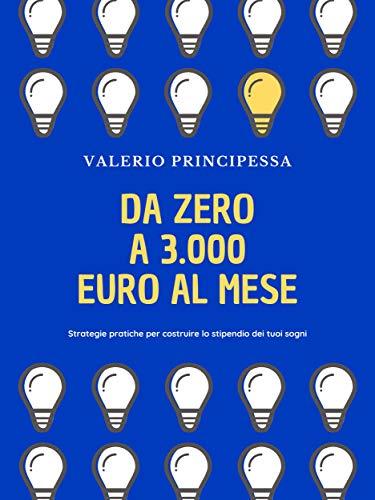 Da zero a 3.000 euro al mese (Italian Edition)