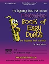 The Beginning Band Fun Book's FUNsembles: Book of Easy Duets (Alto Saxophone): for Beginning Band Students
