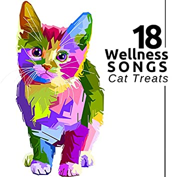 18 Wellness Songs - Cat Treats, the Best Relaxing Music for Pets