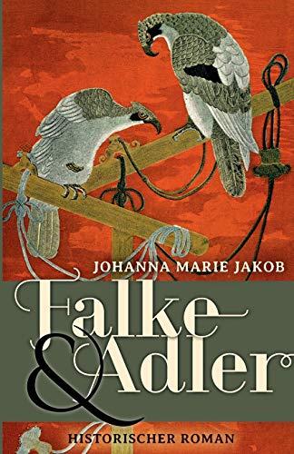 Falke und Adler: Historischer Roman