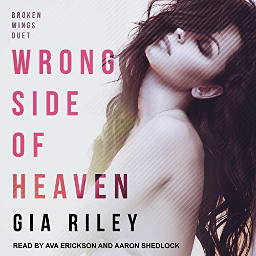 Wrong Side of Heaven     Broken Wings Duet, Book 1              By:                                                                                                                                 Gia Riley                               Narrated by:                                                                                                                                 Ava Erickson,                                                                                        Aaron Shedlock                      Length: 8 hrs and 15 mins     8 ratings     Overall 3.6