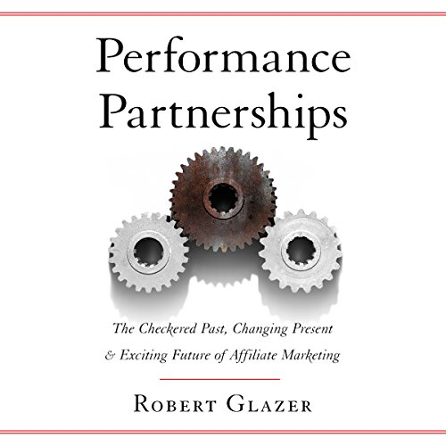 Performance Partnerships: The Checkered Past, Changing Present & Exciting Future of Affiliate Marketing                   De :                                                                                                                                 Robert Glazer                               Lu par :                                                                                                                                 Greg Tremblay                      Durée : 5 h et 59 min     Pas de notations     Global 0,0