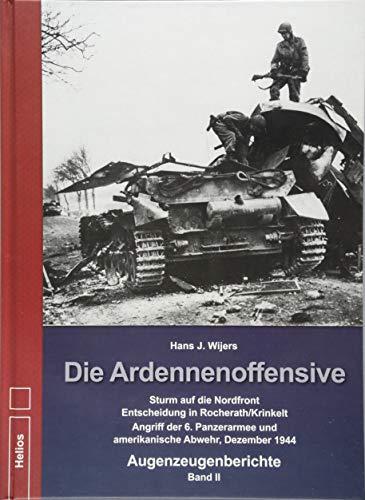 Die Ardennenoffensive Band 2: Die Ardennenoffensive – Sturm auf die Nordfront – Entscheidung in Krinkelt-Rocherath - Augenzeugenberichte: Sturm auf ... Abwehr, Dezember 1944 - Augenzeugenberichte