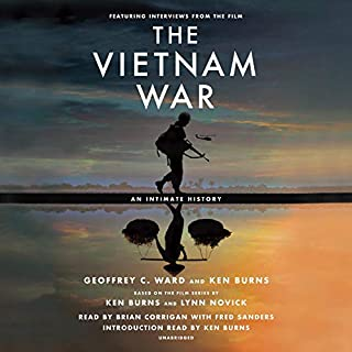The Vietnam War     An Intimate History              Auteur(s):                                                                                                                                 Geoffrey C. Ward,                                                                                        Ken Burns                               Narrateur(s):                                                                                                                                 Fred Sanders,                                                                                        Ken Burns,                                                                                        Brian Corrigan                      Durée: 31 h et 15 min     19 évaluations     Au global 4,8