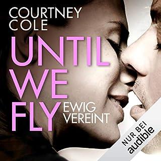 Until We Fly     Ewig vereint              Autor:                                                                                                                                 Courtney Cole                               Sprecher:                                                                                                                                 Oliver Wronka,                                                                                        Tanja Esche                      Spieldauer: 8 Std. und 14 Min.     247 Bewertungen     Gesamt 4,4