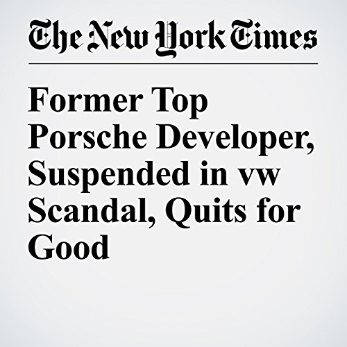 Former Top Porsche Developer, Suspended in VW Scandal, Quits for Good cover art