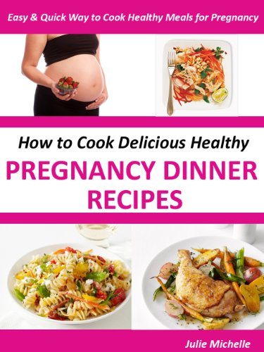 Healthy Nutrition Pregnancy Dinner Recipes Books Eating For Pregnant Woman Health The Ultimate Nutrition Healthy Pregnancy Recipes Cook Books For Pregnant Woman Health Collection Book 5 Kindle Edition By Michelle Julie