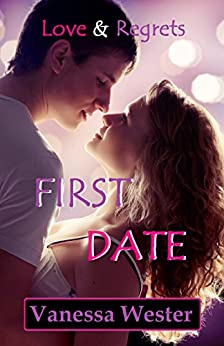 First Date: Love & Regrets by [Vanessa Wester]