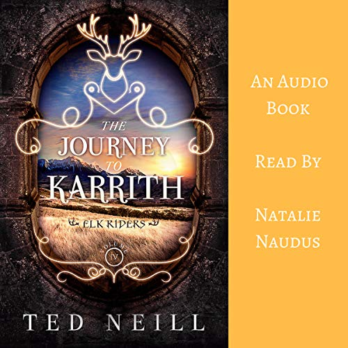 The Journey to Karrith     Elk Riders, Volume IV              By:                                                                                                                                 Ted Neill                               Narrated by:                                                                                                                                 Natalie Naudus                      Length: 9 hrs and 6 mins     Not rated yet     Overall 0.0